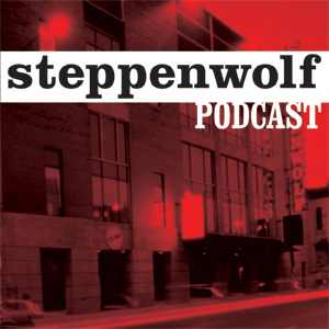 Steppenwolf Theatre Company Podcast